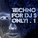 Techno, For DJ's Only! Volume 1