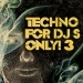 Techno for Dj's Only! 3
