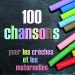 100 chansons pour les crèches et les maternelles