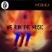We Run the Music