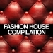 Fashion House Compilation