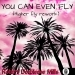 You Can Even Fly