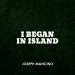 I Began in Island