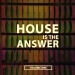 House Is the Answer, Vol. 1