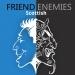 Friend Enemies