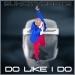 Do Like I Do