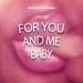 For You and Me Baby