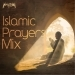 Islamic Prayers Mix