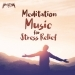 Meditation Music for Stress Relief