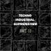 Techno Industrial Suprematism, Pt. 10