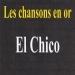 Les chansons en or - El Chico