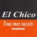 Tous mes succès - El Chico